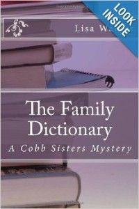 """FREE-Mystery in """"The Family Dictionary"""" by Lisa Walker   click on cover  The Family Dictionary by Lisa Walker FREE-June 26, 2014Sisters Rebecca and Connie Cobb live relatively quiet lives in their small North Carolina hometown. Quiet, that is, until threatening notes show up to disturb the peace.  Trying to discover who is sending the notes leads them to investigate long-dead relatives and a family heirloom, the dictionary passed down through generations.  Connie and Reb"""