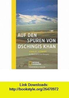 Auf den Spuren von Dschingis Khan. (9783894052560) Stanley Stewart , ISBN-10: 3894052562  , ISBN-13: 978-3894052560 ,  , tutorials , pdf , ebook , torrent , downloads , rapidshare , filesonic , hotfile , megaupload , fileserve