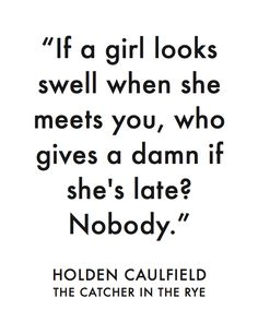 """If a girl looks swell..."" Holden Caulfield, J.D. Salinger, The Catcher in the Rye / My favorite quotes..."
