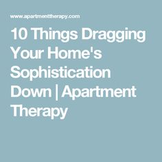 10 Things Dragging Your Home's Sophistication Down | Apartment Therapy