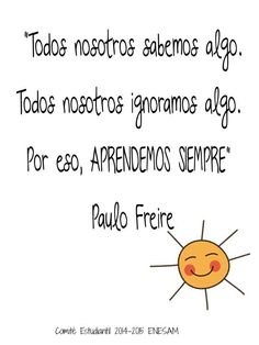 Paulo Freire                                                                                                                                                                                 Más Work Quotes, Me Quotes, Teaching Philosophy, Spanish Teacher, Home Schooling, Good Morning Quotes, Cool Words, Poems, Inspirational Quotes