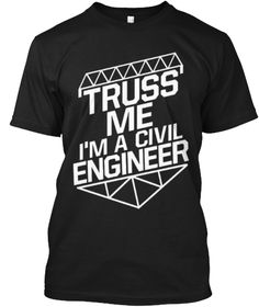 Truss Me I'm A Civil Engineer Funny Engi Black T-Shirt Front