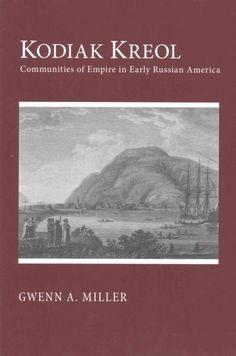 Kodiak Kreol: Communities of Empire in Early Russian America