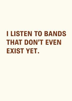 I listen to bands that don't even exist yet. Birthday Cards | Open Me
