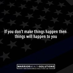 If you don't make things happen then things will happen to you. #Success #successquotes #motivation #motivationalquotes #motivational #inspiration #inspirational #InspirationalQuotes #business #ceolife #Mentoring #coach #marketing #military #coachingbusiness