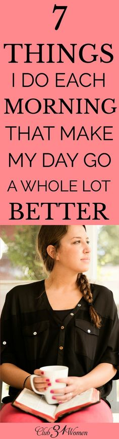Mornings can have a significant impact on our entire day. Being intentional makes a big difference! Here are 7 basic things I try to do every morning. via /Club31Women/