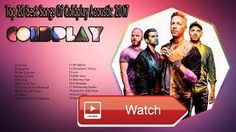 Top and Best HD Songs Of Coldplay Coldplay Acoustic Playlist 17