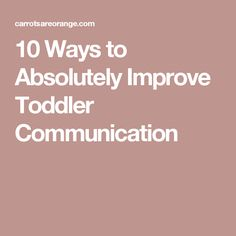 10 Ways to Absolutely Improve Toddler Communication