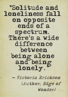 Solitude and loneliness. [Victoria Erickson]