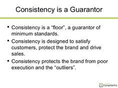 """Consistency is a Guarantor  Consistency is a """"floor"""", a guarantor of minimum standards.  Consistency is designed to sati..."""