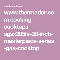 www.thermador.com cooking cooktops sgsx305fs-30-inch-masterpiece-series-gas-cooktop