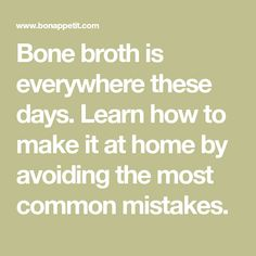 Bone broth is everywhere these days. Learn how to make it at home by avoiding the most common mistakes.