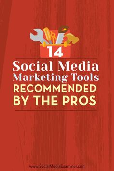 14 Social Media Marketing Tools Recommended by the Pros via SocialMedia Examiner