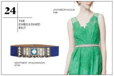 2013 Summer Wardrobe Essentials You Need: The Embellished Belt — Perfect for cinching skirts, topping off high-waisted shorts, or streamlining dresses, the embellished belt lets you go easy on the rest of your accessorizing that day. Matthew WIlliamson Embellished Suede Belt; Anthropologie The Glitz Belt.