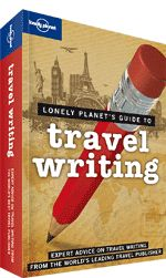 Lonely Planet's Guide to Travel Writing. << Written by a pre-eminent travel writer and bursting with invaluable advice, this inspiring and practical guide is a must for anyone who has ever yearned to turn their travels into saleable tales.