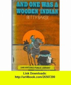 And One Was a Wooden Indian. (9780027083101) Betty Baker , ISBN-10: 0027083101  , ISBN-13: 978-0027083101 ,  , tutorials , pdf , ebook , torrent , downloads , rapidshare , filesonic , hotfile , megaupload , fileserve
