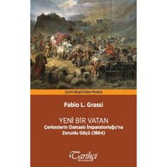 Yeni Bir Vatan Çerkeslerin Osmanlı İmparatorluğuna Zorunlu Göçü (1864)   KAFDAV Yayıncılık İşletmesi