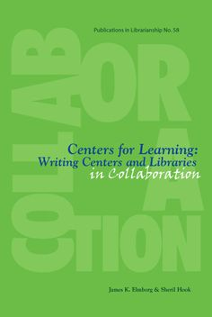 Centers for Learning: Writing Centers and Librarians in Collaboration
