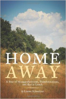 Home Away: A Year of Misapprehensions, Transformations, and Rosé at Lunch: Launa Schweizer: 9781484113752: Amazon.com: Books