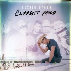 Dustin Lynch - Current Mood