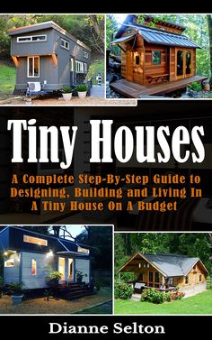 TINY HOUSES A Complete Step By Guide To Designing Building And Living In Tiny House On Budget Houses Wheels Plans