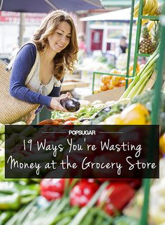 19 Ways You're Wasting Money at the Grocery Store