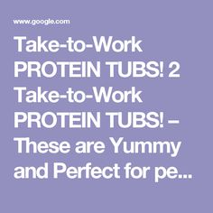 Take-to-Work PROTEIN TUBS! 2 Take-to-Work PROTEIN TUBS! – These are Yummy and Perfect for people currently on a workout plan - Google Search