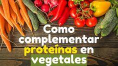 Combina alimentos para complementar proteínas vegetales