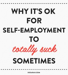 Why it's OK for self-employment to totally suck sometimes. by XO Sarah