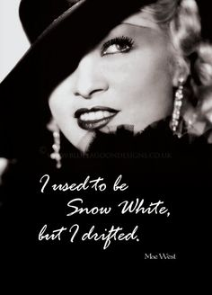 - Mae West. Mae West quotes are always the best.