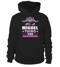 # It's MIGUEL Thing You Woulnd't Understand .  HOW TO ORDER:1. Select the style and color you want: 2. Click Reserve it now3. Select size and quantity4. Enter shipping and billing information5. Done! Simple as that!TIPS: Buy 2 or more to save shipping cost!This is printable if you purchase only one piece. so dont worry, you will get yours.Guaranteed safe and secure checkout via:Paypal | VISA | MASTERCARD