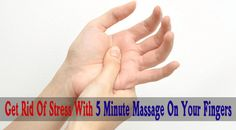 How To Get Rid Of Stress With 5 Minute Massage On Your Fingers