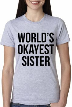 Women's World's Okayest Sister T Shirt funny sisters shirt siblings tee S