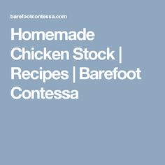 Homemade Chicken Stock | Recipes | Barefoot Contessa