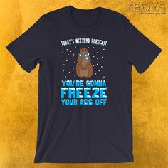 Today's Weekend Forecast: You're Gonna Freeze Your Ass Off T-Shirt  ---  Funny Groundhog Novelty: This Meteorologist Men Women T-Shirt would make an incredible gift for Meteorology, Weekend Forecast & Tradition fans. Amazing Today's Weekend Forecast: You're Gonna Freeze Your Ass Off Tee Shirt with Cute Cartoon Rodent design. Act now & get your new favorite Funny Groundhog shirt or gift it to family & friends.