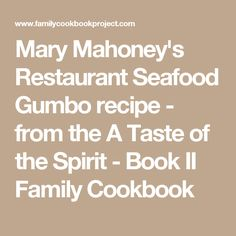Mary Mahoney's Restaurant Seafood Gumbo recipe - from the A Taste of the Spirit - Book II Family Cookbook