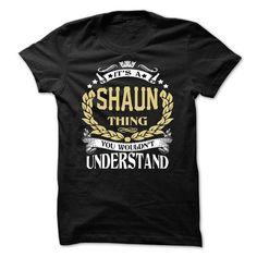 SHAUN .Its a SHAUN Thing You Wouldnt Understand - T Shi - #womens sweatshirt #university sweatshirt. GET YOURS => https://www.sunfrog.com/LifeStyle/SHAUN-Its-a-SHAUN-Thing-You-Wouldnt-Understand--T-Shirt-Hoodie-Hoodies-YearName-Birthday-64701620-Guys.html?68278