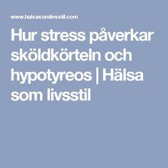 Hur stress påverkar sköldkörteln och hypotyreos | Hälsa som livsstil