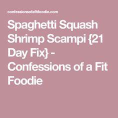 Spaghetti Squash Shrimp Scampi {21 Day Fix} - Confessions of a Fit Foodie