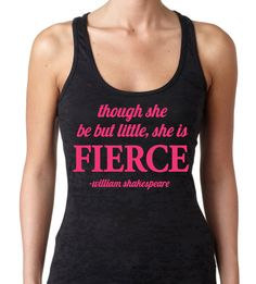 Though She Be But Little, She is FIERCE - William Shakespeare Burnout Racerback Tank Top  Running. Womens.  Motivational Tanks. Crossfit