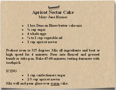 APRICOT NECTAR CAKE--you need to be sure you use apricot nectar and not juice! Nectar is thicker! It makes a difference.