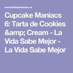 Cupcake Maniacs 6: Tarta de Cookies & Cream - La Vida Sabe Mejor - La Vida Sabe Mejor