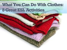 What You Can Do with Clothes: 8 Great ESL Activities Multicurricular engagement with ACTUAL clothes and a language focus