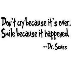 Dr Seuss...please quote at my funeral.....unless i get murdered..... Then it might be awkward