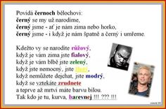 Pak kdo je barevnej Good Jokes, Motto, Laughter, Haha, Funny Pictures, Funny Memes, Typography, Good Things, Techno