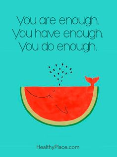 Positive Quote: You are enough. You have enough. You do enough. www.HealthyPlace.com