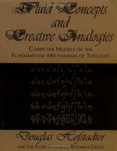 Fluid Concepts And Creative Analogies: Computer Models Of The Fundamental Mechanisms Of Thought/Douglas R. Hofstadter