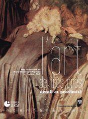 L'Art de très près : détail et proximité / sous la direction de Marie-Dominique Popelard et Anthony Wall