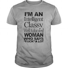 Awesome Tee I am inteligent classy well educated woman who says fuck alot T-Shirts