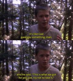 Have faith. Stand by me is still my favorite movie of all time. Classic! BuzzFeed lists lessons learned